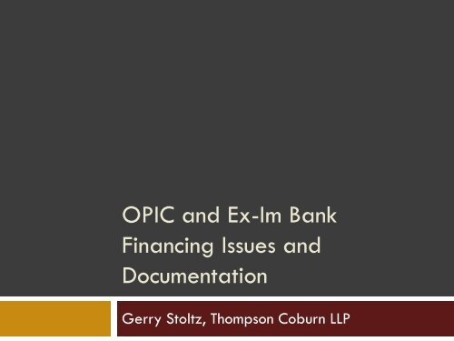 OPIC and Ex-Im Bank Financing Issues and Documentation