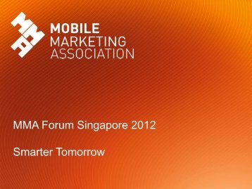 MMA Forum Singapore 2012 Smarter Tomorrow - Mobile Marketing ...