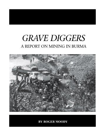 Grave Diggers: A Report on Mining in Burma - MiningWatch Canada