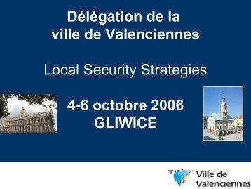 Délégation de la ville de Valenciennes Local Security Strategies 4-6 ...