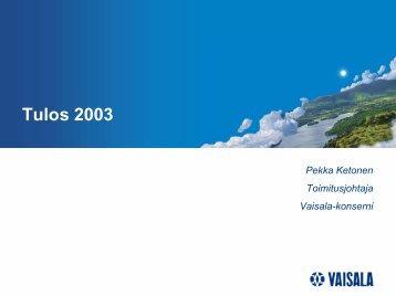 Toimitusjohtajan esitelmä vuoden 2003 tuloksesta (pdf ... - Vaisala