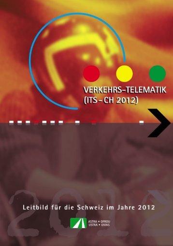 ASTRA 85001 Verkehrs-Telematik ITS-CH 2012 Leitbild für die ...