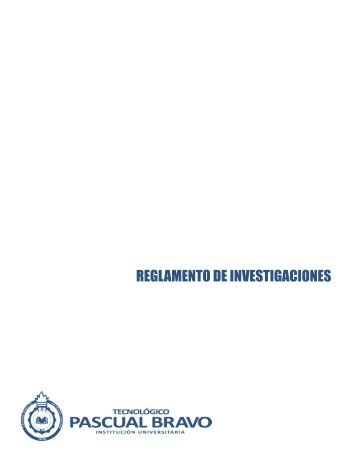 Reglamento de investigaciones - Instituto Tecnológico Pascual Bravo