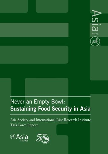 Never an Empty Bowl: Sustaining Food Security in Asia - Asia Society