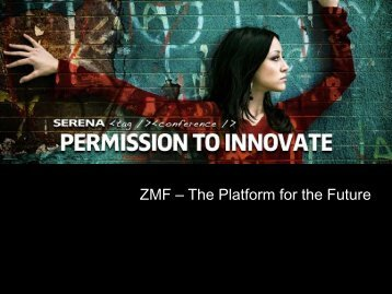 ZMF – The Platform for the Future - Serena Software