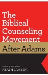 The Biblical Counseling Movement after Adams ... - Monergism Books