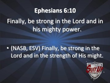 Ephesians 6:10 Finally, be strong in the Lord and in his mighty power.
