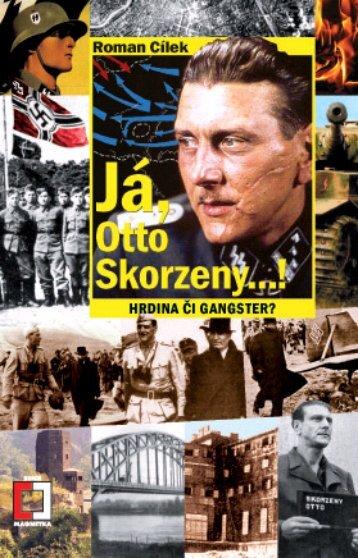 Nahlédnout do Já, Otto Skorzeny...! - Hrdina či gangster?