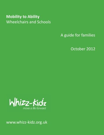 Mobility to Ability Wheelchairs and Schools A guide for ... - Whizz-Kidz