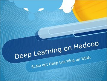 Introduction to Parallel Iterative Deep Learning on Hadoop's Next​-Generation YARN Framework Presentation 2