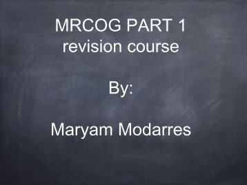 MRCOG PART 1 revision course By: Maryam Modarres - KSS Deanery