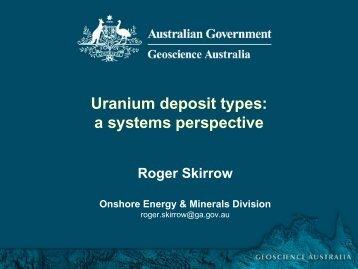 Uranium deposit types: a systems perspective - Geoscience Australia