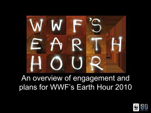An overview of engagement and plans for WWF's Earth Hour 2010