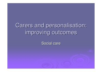 Carers and personalisation: improving outcomes - Think Local Act ...