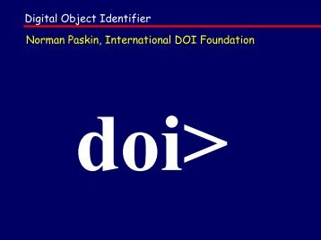 Digital Object Identifier Norman Paskin, International DOI ... - Erpanet