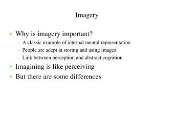 Imagery • Why is imagery important? • Imagining is like perceiving ...