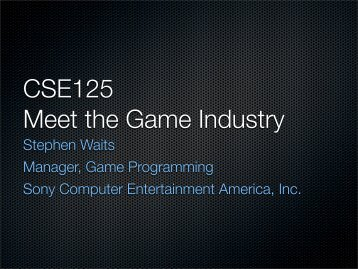 Meet The Game Industry - CSE125: Software System Design and ...