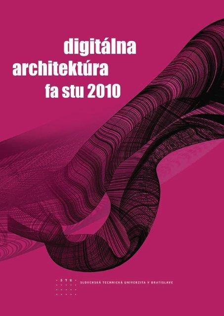 Zborník digitálna architektúra 2010 - Fakulta architektúry STU