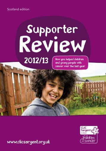 The 2012-2013 Supporter Review Scotland.pdf - CLIC Sargent