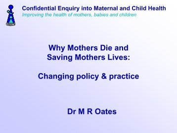 Why Mothers Die and Saving Mothers Lives: Changing policy ... - HQIP