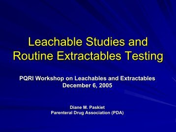 Leachable Studies and Routine Extractables Testing (Diane ... - PQRI