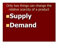 Only two things can change the relative scarcity of a product
