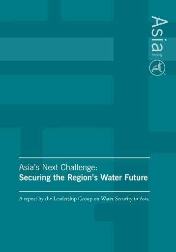 Asia's Next Challenge: Securing the Region's Water ... - Asia Society