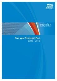 Five year Strategic Plan 2008 - 2013 - NHS Kirklees