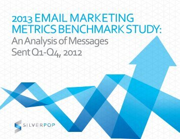 2013 Email Marketing Metrics Benchmark Study - Silverpop