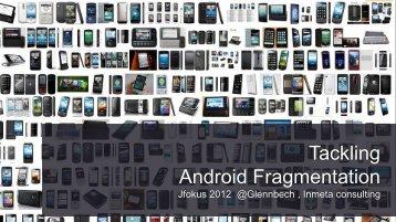 Tackling Android Fragmentation - Jfokus