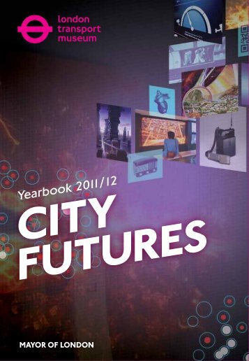 Yearbook 2011/12: City Futures[8.09 MB] - London Transport Museum