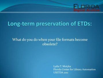 Long-term preservation of ETDs (PDF) - Florida Center for Library ...