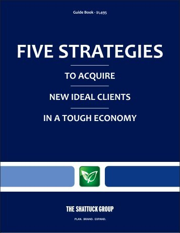 TO ACQUIRE NEW IDEAL CLIENTS IN A ... - Theshattuckgroup.com