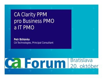 CA Clarity PPM pro Business PMO a IT PMO - ca forum bratislava 2010