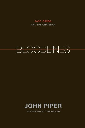 Bloodlines: Race, Cross, and the Christian (Foreword ... - Desiring God