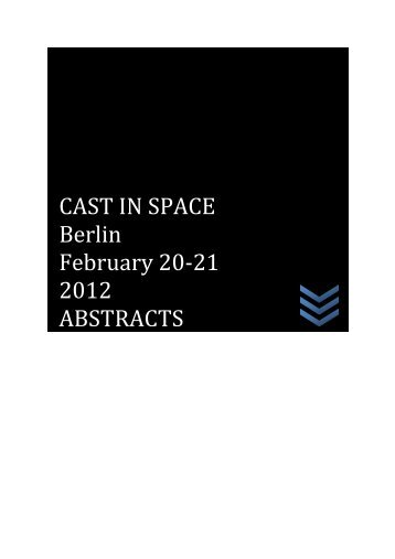 CAST IN SPACE Berlin February 20-21 2012 ABSTRACTS - Topoi