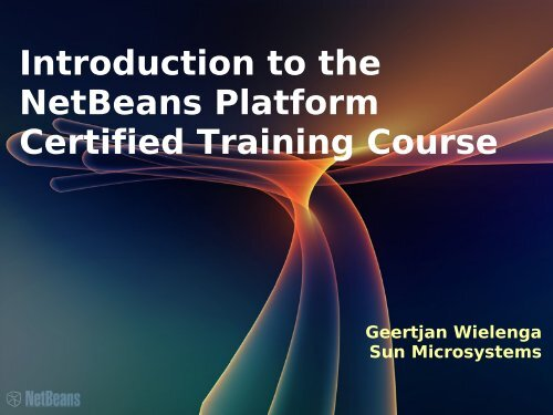 Certified Engineer Course Why NetBeans Platform?