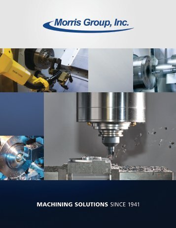 MACHINING SOLUTIONS Since 1941 - Morris Group, Inc.