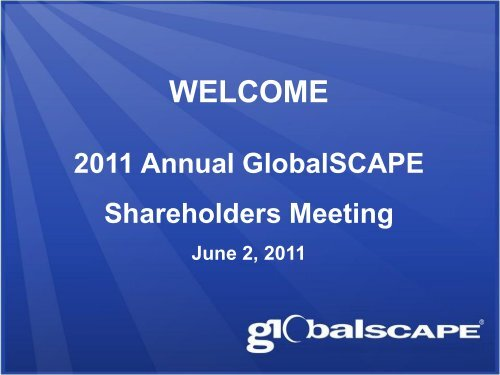 Annual Shareholder's Meeting Presentation - GlobalSCAPE