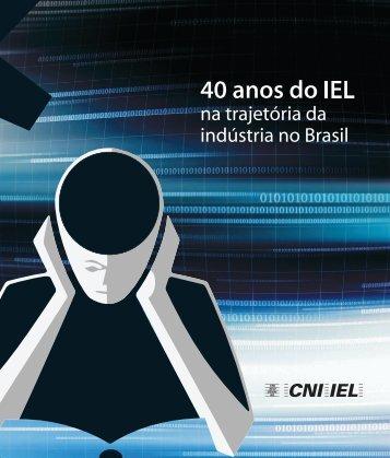 40 anos do IEL na trajetória da indústria no Brasil - CNI