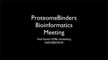 Niall Haslam EMBL-Heidelberg haslam@embl.de - ProteomeBinders