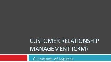 customer relationship management (crm) - CII Institute of Logistics
