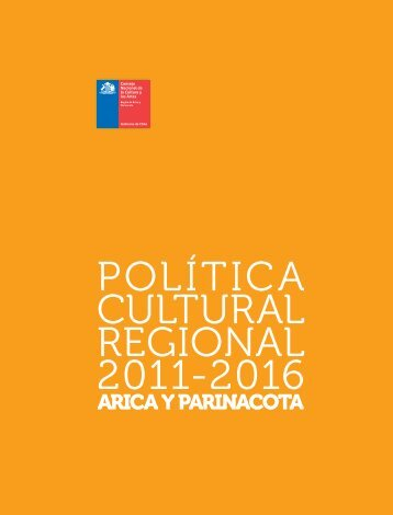 Política Cultural Regional 2011-2016. Arica y Parinacota
