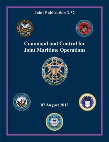 JP 3-32, Command and Control for Joint Maritime Operations, 07 ...
