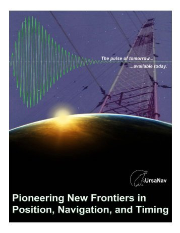 Pioneering New Frontiers in Position, Navigation, and ... - UrsaNav