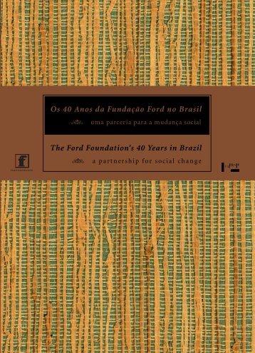 Os 40 Anos da Fundação Ford no Brasil/The ... - Ford Foundation