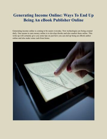 Generating Income Online: Ways To End Up Being An eBook Publisher Online