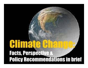 Climate Change, Facts, Perspective, Policy Recommendations in Brief