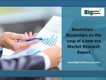 Biosimilars Market - Biosimilars on the cusp of a new era Market Research Report
