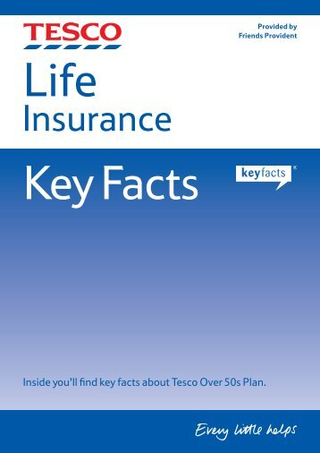 Inside you'll find key facts about Tesco Over 50s Plan. - Friends Life